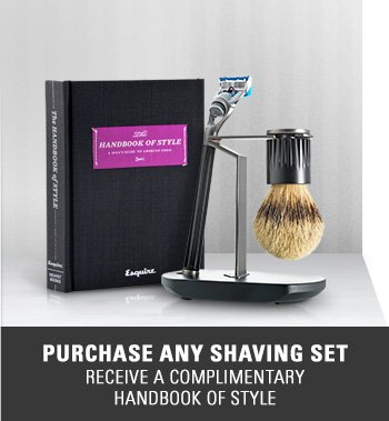 Purchase any shaving set and receive a complimentary Handbook of Style