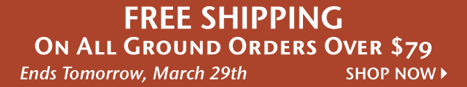 Free Shipping on All Ground Orders Over $49 - Ends Tomorrow, March 29th - Shop Now