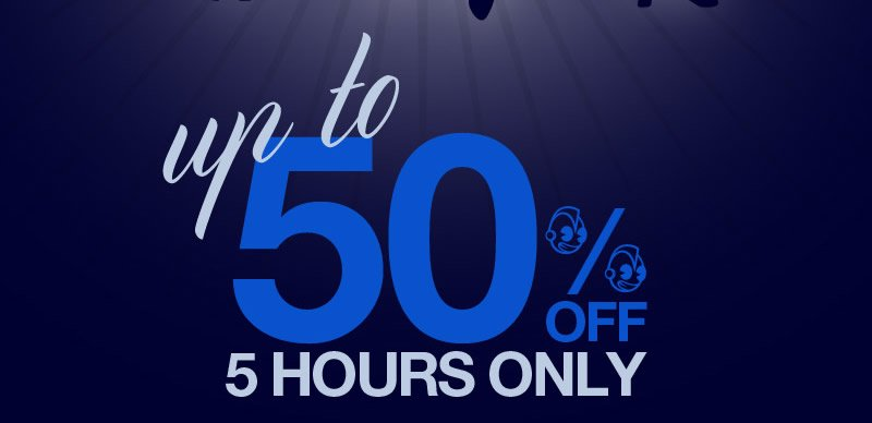 Up to 50% Off.  5 Hours only.