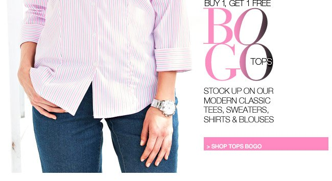 Tops BOGO - Stock up on modern classic tees, sweaters, shirts and blouses - shop tops BOGO