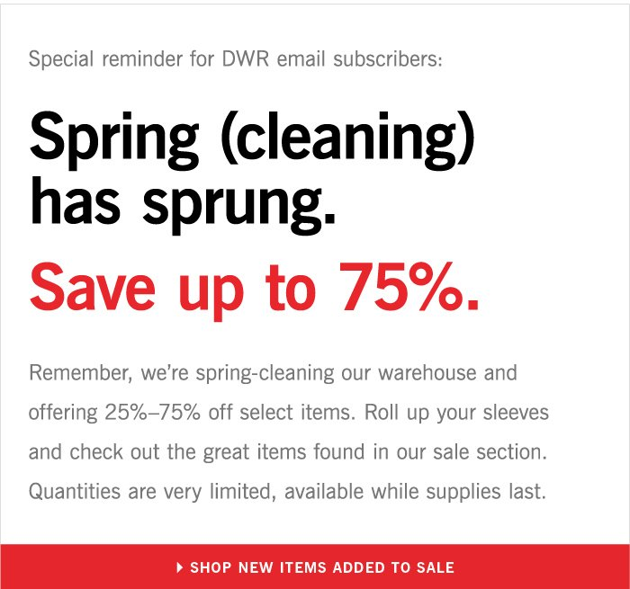 Special reminder for DWR email subscribers: Spring (cleaning) has sprung. Save up to 75%.