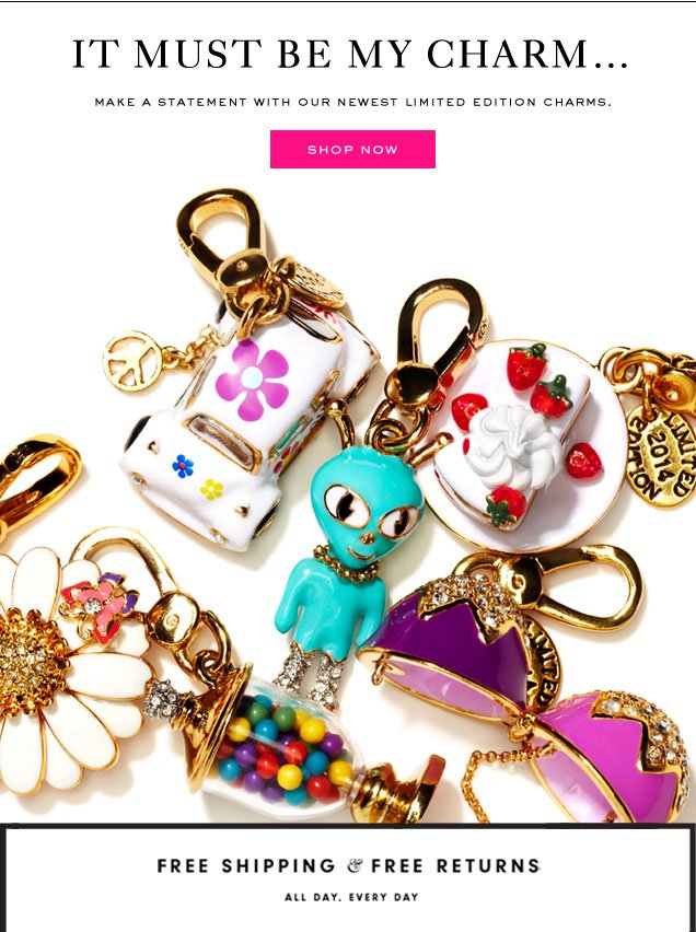 IT MUST BE MY CHARM... Make a statement with our newest limited edition charms. SHOP NOW.