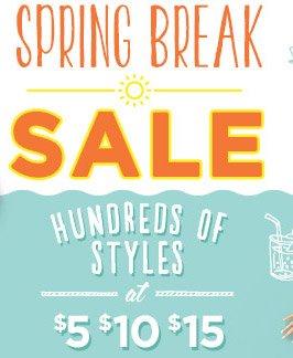 SPRING BREAK SALE   HUNDREDS OF STYLES at $5 $10 $15