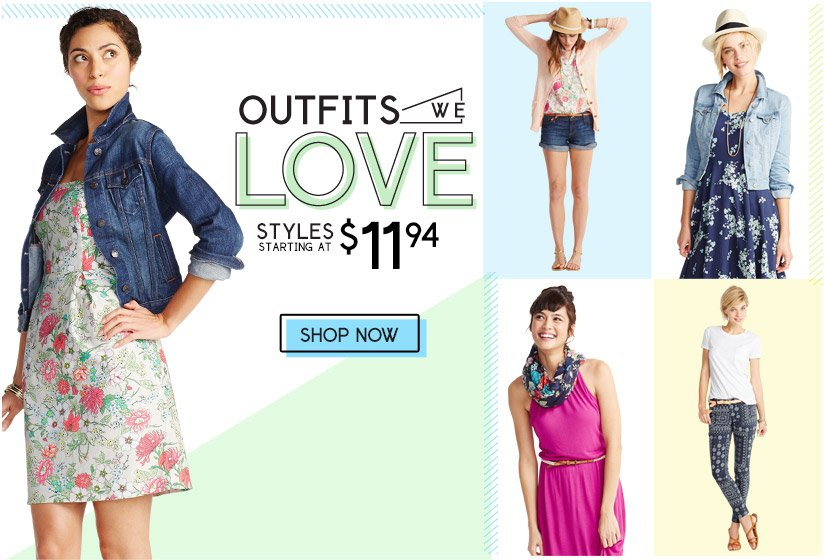 OUTFITS WE LOVE   STYLES STARTING AT $11.94   SHOP NOW