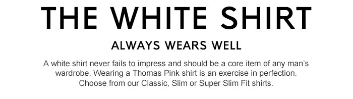 THE WHITE SHIRT - ALWAYS WEARS WELL