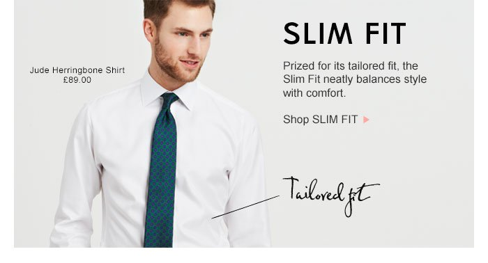 Fashioned with all the care and passion you would expect from Thomas Pink, a truly modern slim line fit. Shop SLIM FIT >