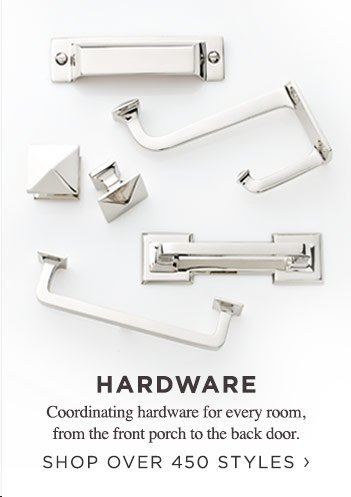 Hardware. Shop over 450 styles.