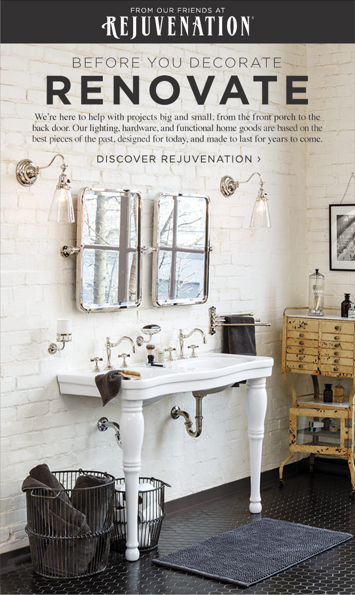 From our friends at Rejuvenation. Before you decorate renovate. Discover Rejuvenation.