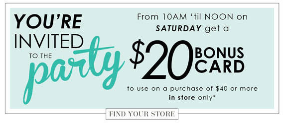 You're Invited to the Party. $20 Bonus Card*. Find Your Store.