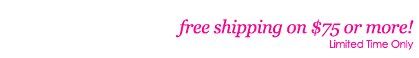 Free Shipping On All Orders of $75 or More!