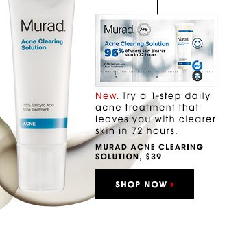 New. Try a 1-step daily acne treatment that leaves you with clearer skin in 72 hours. Murad Acne Clearing Solution, $39 SHOP NOW