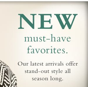 Our latest arrivals offer stand-out style all season long.