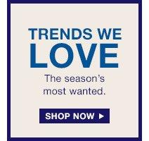 TRENDS WE LOVE | SHOP NOW