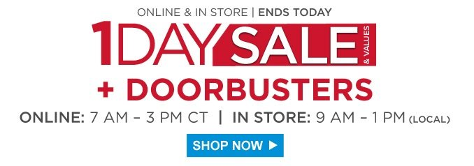 Online & in store | Ends today | 1 Day Sale & Values + Doorbusters Online: 7 AM - 3 PM CT | In store: 9 AM - 1 PM (Local) | Shop Now