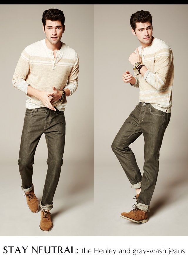 STAY NEUTRAL: the Henley and gray-wash jeans