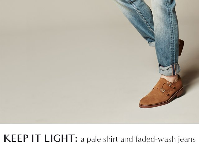 KEEP IT LIGHT: a pale shirt and faded-wash jeans