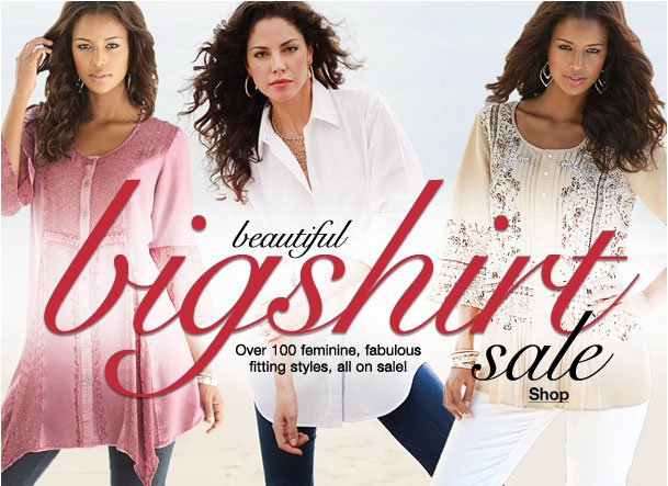 Beautiful Bigshirt Sale! Over 100 feminine, fabulous fitting styles on Sale!