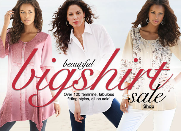Beautiful Bigshirt Sale! Over 100 feminine, fabulous fitting styles on Sale!
