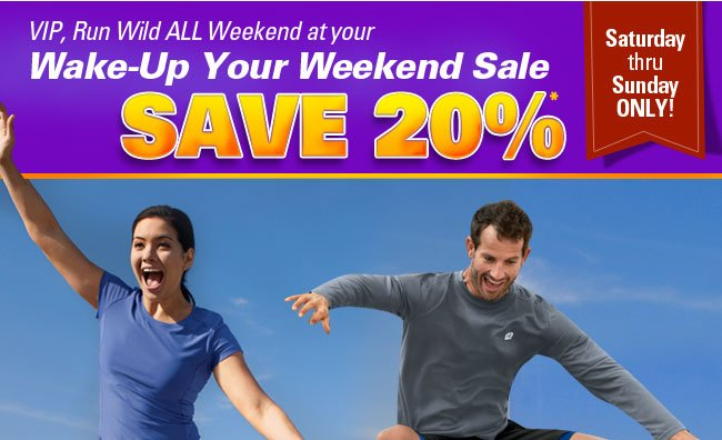 VIP, Run Wild ALL Weekend at your Wake-up Your Weekend Sale