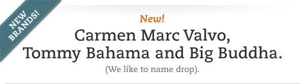 New Brands! Carmen Marc Valvo, Tommy Bahama and Big Buddha. (We like to name drop.)