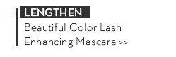 LENGTHEN. Beautiful Color Lash Enhancing Mascara.