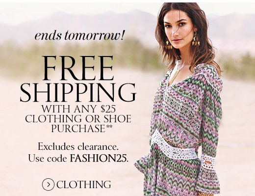 Ends Tomorrow! Free Shipping With Any $25 Clothing Or Shoe Purchase
