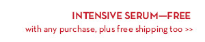 INTENSIVE SERUM—FREE with any purchase, plus free shipping too.