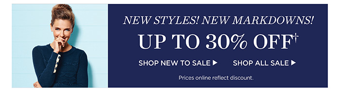 New styles! New markdowns! Up to 30% off. Shop new to sale. Shop all sale. Prices online reflect discount.