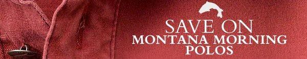 SAVE on Montana Morning Polos.