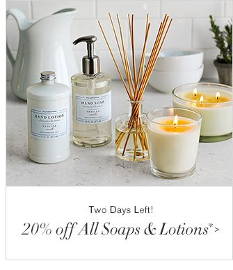 Two Days Left! - 20% off All Soaps & Lotions*