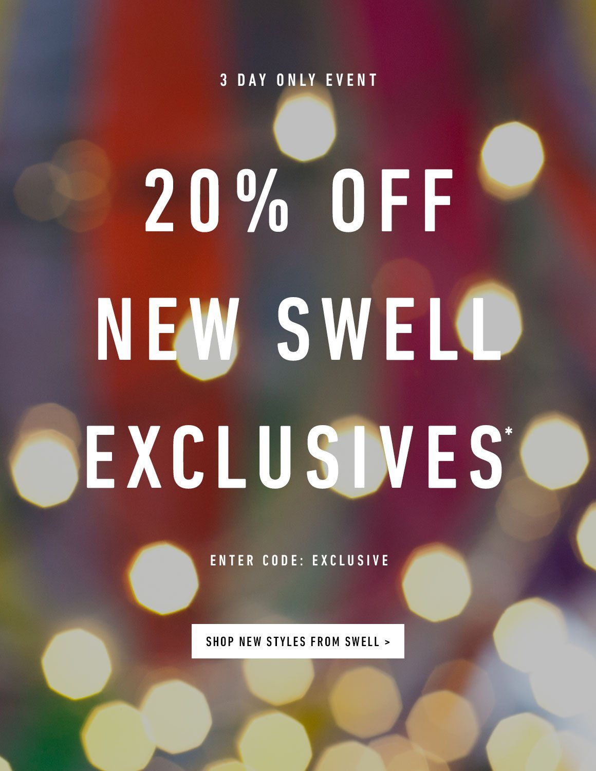 3 Day Event. 20% Off New SWELL Exclusives! Enter Code: EXCLUSIVE