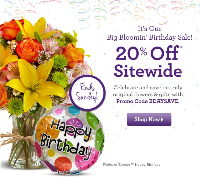 Big Bloomin' Birthday Sale! 20% Off* Sitewide  Celebrate and save on truly original flowers & gifts! Use Promo Code BDAYSAVE at checkout.   Ends Sunday!  Shop Now