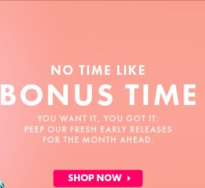 No Time Like Bonus Time - Shop Now!