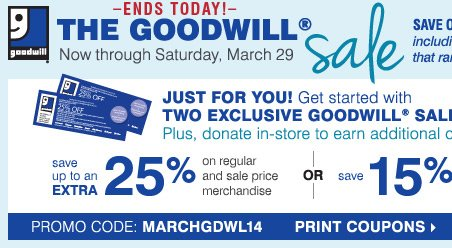 The Goodwill Sale Now through Saturday,  March 29 5 days only! Exclusive offers for our Best Customers! Print  coupons.