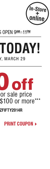 Starts Today! Now through Saturday, March  29 - 2-Days Only! $50 off your regular or sale price purchase of $100 or  more*** Print coupon.