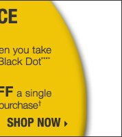 YELLOW DOT CLEARANCE - IN-STORE & ONLINE! Save up to 75% on original prices when you take an extra 60% off Yellow Dot and an extra 70% off Black Dot**** Plus, take an extra 30% off a single Yellow Dot or Black Dot women's or men's apparel item† Shop now.