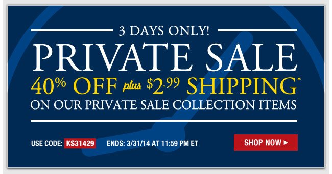3 Days Only! - Private Sale - 40 percent off plus $1.99 Shipping on our Private Sale Collection Items - Use Code: KS31429 - Ends: 3/31 at 11:59pm ET - Shop Now