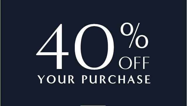 40% OFF YOUR PURCHASE