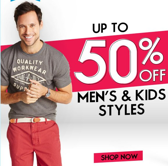 UP TO 50% OFF MEN'S & KIDS STYLES | SHOP NOW