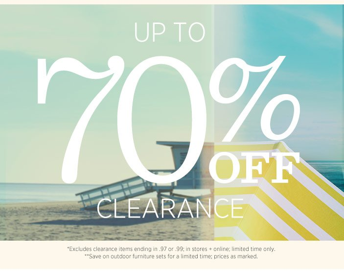 Up To 70% Off Clearance. *Excludes clearance items ending in .97 or .99; in stores + online; limited time only. **Save on outdoor furniture sets for a limited time; prices as marked.