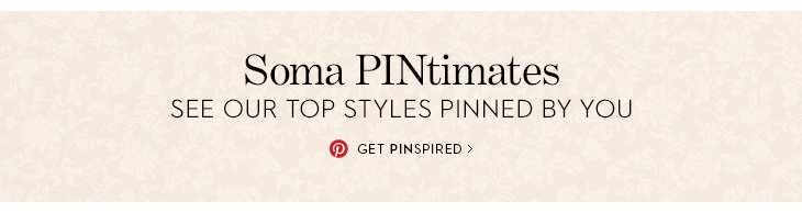 Soma PINtimates. See our top styles pinned  by you. GET PINSPIRED