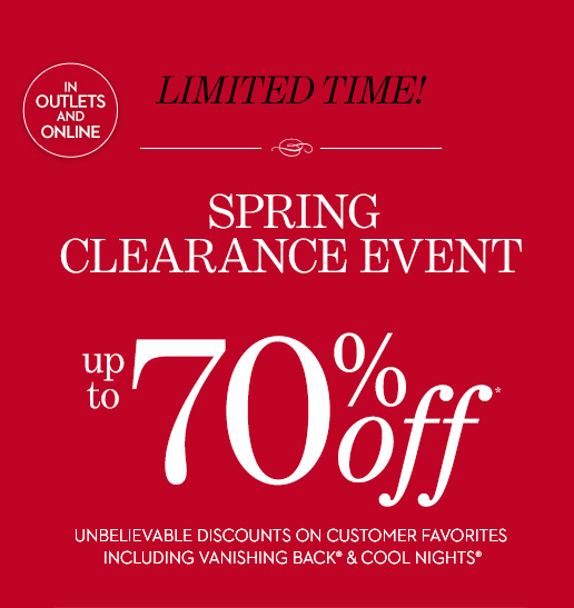 Limited Time! SPRING CLEARANCE EVENT (In  Outlets & Online). Up To 70% Off* Unbelievable Discounts On Customer  Favorites Including Vanishing Back® & Cool Nights®. SHOP ALL  SALE