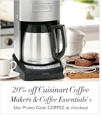 20% off Cuisinart Coffee Makers & Coffee Essentials* - Use Promo Code COFFEE at checkout