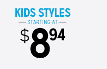 KIDS STYLES STARTING AT $8.94