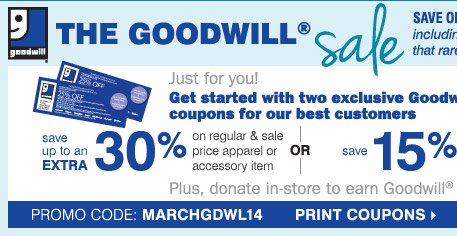 EXTENDED 1 MORE DAY The Goodwill® Sale  Sunday, March 30  One more day to save up to 40% storewide on new spring  arrivals  Just for you Save even more today only!  BUG: In-Store Only   up to 30% off a regular or sale price apparel item and 15% off cosmetics  and fragrances**  Print coupons