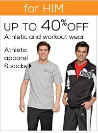 FOR HIM Up to 40% off  athletic and  workout wear  Athletic apparel & socks