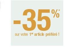 -35%* sur votre 1er article préféré !