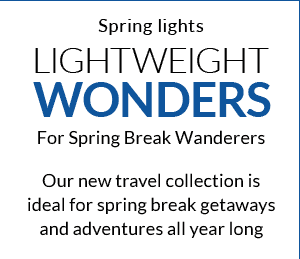 Lightweight Wonders For Spring Break Wanderers - Our new travel collection is ideal for spring break getaways and adventures all year long