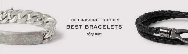 The Finishing Touches. Best Bracelets. Shop now