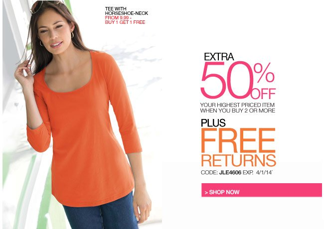 extra 50 percent off your highest priced item when you buy 2 or more plus free returns - code: JLE4606 expires: 4/1/14 - shop now